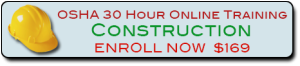 Enroll in the OSHA 30 Hour Construction Training Class ONLINE