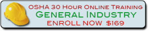 Enroll in the OSHA 30 Hour General Industry Training On line